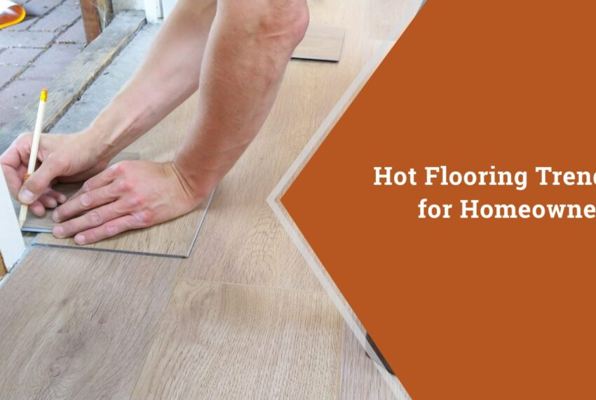 Flooring Trends for Homeowners